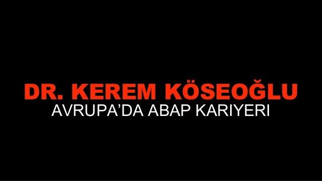 DR. KEREM KÖSEOĞLU AVRUPA'DA ABAP KARIYERI