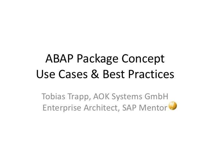 ABAP Package ConceptUse Cases & Best Practices Tobias Trapp, AOK Systems GmbH Enterprise Architect, SAP Mentor