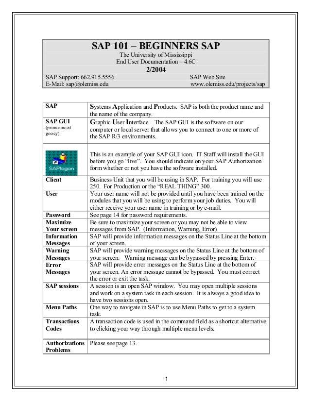 1 SAP 101 – BEGINNERS SAP The University of Mississippi End User Documentation – 4.6C 2/2004 SAP Support: 662.915.5556 SAP...