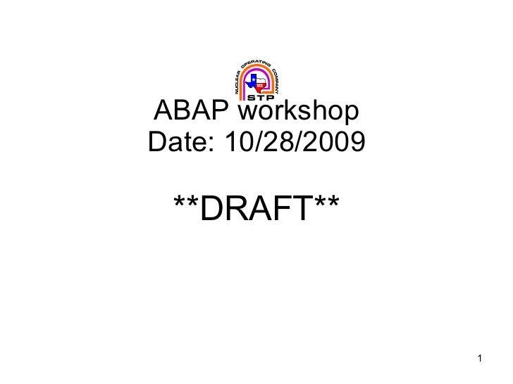ABAP workshop Date: 10/28/2009 **DRAFT**