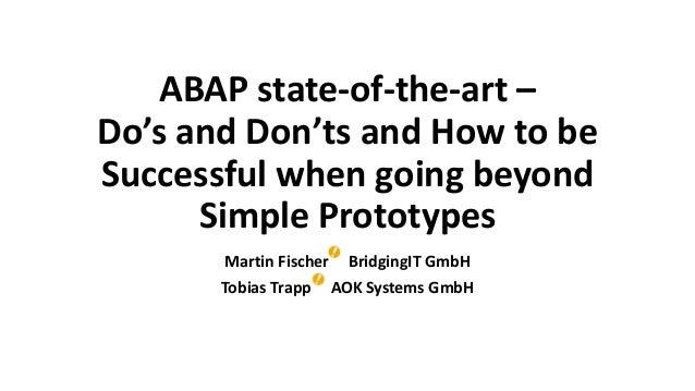ABAP state-of-the-art – Do's and Don'ts and How to be Successful when going beyond Simple Prototypes Martin Fischer Bridgi...