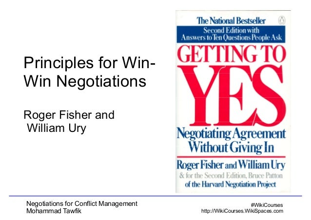 Principles for Win-  Win Negotiations  Roger Fisher and  William Ury  Negotiations for Conflict Management  Mohammad Tawfi...
