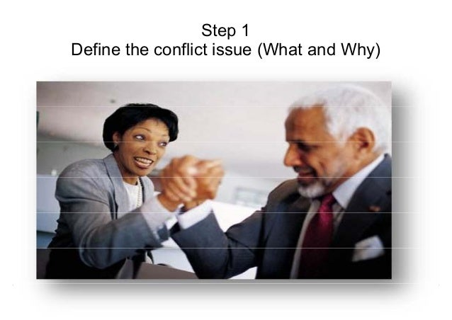 SStteepp 11  Define the conflict issue (What and Why)  Negotiations for Conflict Management  Mohammad Tawfik  #WikiCourses...
