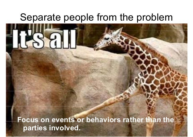 SSeparatte peoplle ffrom tthhe probbllem  Focus events behaviors rather than the  Negotiations for Conflict Management  Mo...