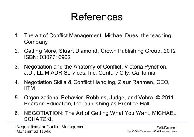 References  1. The art of Conflict Management, Michael Dues, the teaching  Company  2. Getting More, Stuart Diamond, Crown...