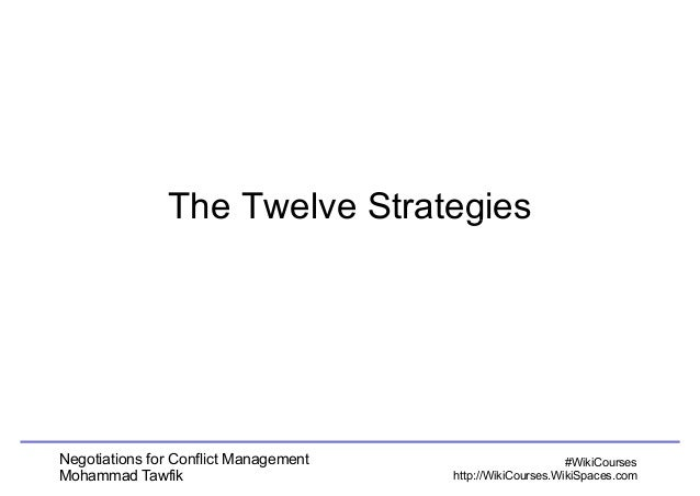 The Twelve Strateggies  Negotiations for Conflict Management  Mohammad Tawfik  #WikiCourses  http://WikiCourses.WikiSpaces...