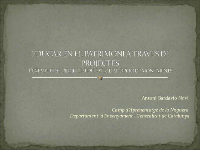Antoni Bardavio Novi                 Camp d'Aprenentatge de la NogueraDepartament d'Ensenyament . Generalitat de Catalunya