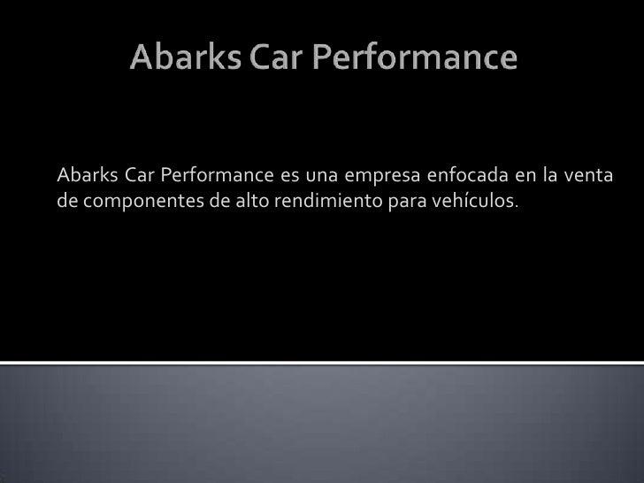 Abarks Car Performance<br />Abarks Car Performance es una empresa enfocada en la venta de componentes de alto rendimiento ...