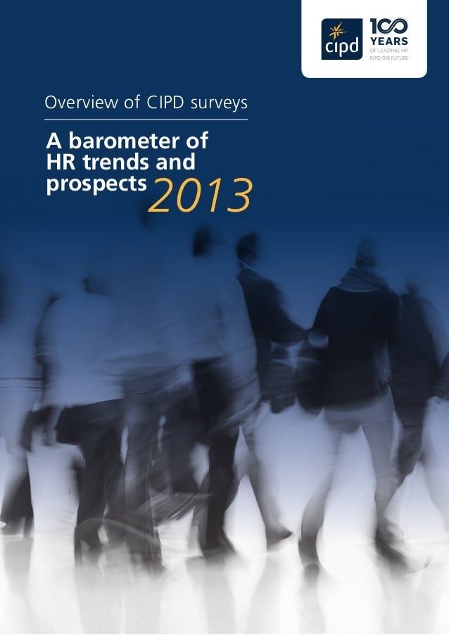 Overview of CIPD surveys A barometer of HR trends and prospects 2013