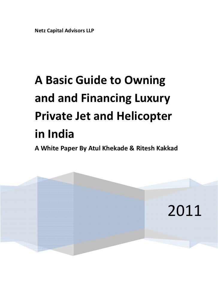 Netz Capital Advisors LLPA Basic Guide to Owningand and Financing LuxuryPrivate Jet and Helicopterin IndiaA White Paper By...