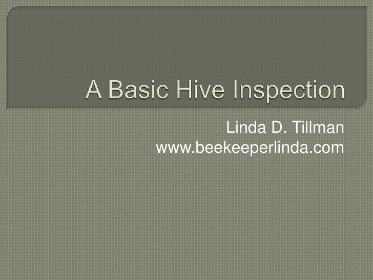 A Basic Hive Inspection<br />Linda D. Tillman<br />www.beekeeperlinda.com<br />