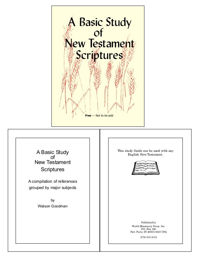 Free — Not to be soldA Basic StudyofNew TestamentScripturesA compilation of referencesgrouped by major subjectsbyWatson Go...