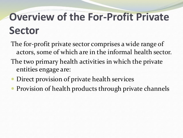 Overview of the For-Profit Private Sector The for-profit private sector comprises a wide range of actors, some of which ar...