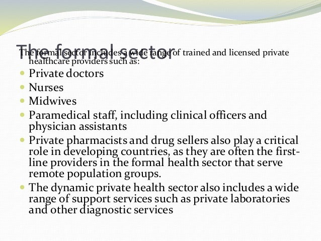 The formal sectorThe formal sector includes a wide range of trained and licensed private healthcare providers such as:  P...