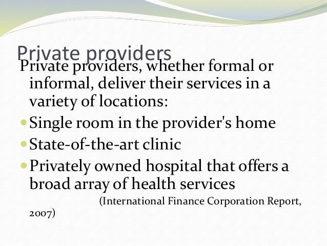 Private providersPrivate providers, whether formal or informal, deliver their services in a variety of locations: Single ...