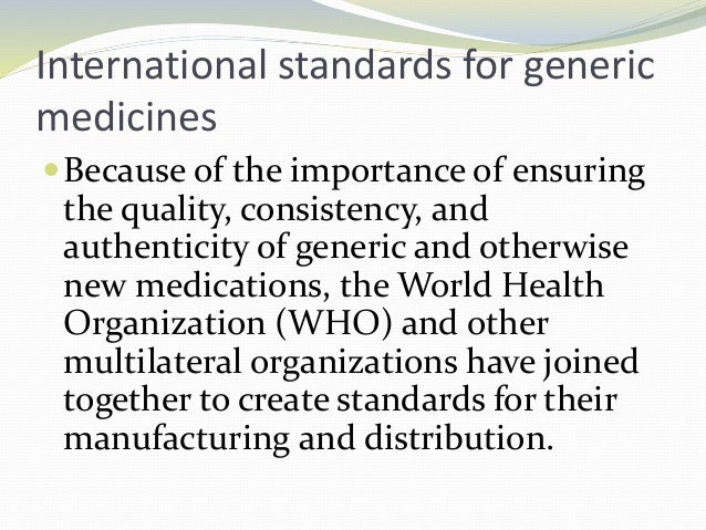 International standards for generic medicines Because of the importance of ensuring the quality, consistency, and authent...