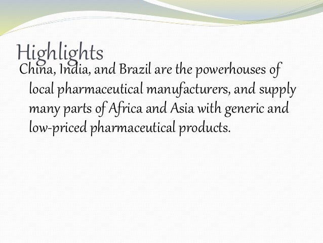 Highlights China, India, and Brazil are the powerhouses of local pharmaceutical manufacturers, and supply many parts of Af...
