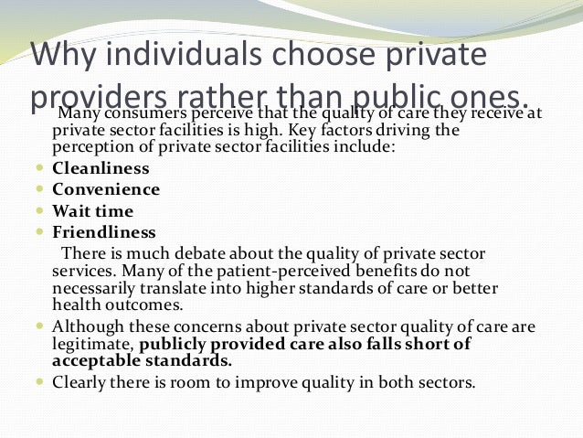 Why individuals choose private providers rather than public ones.Many consumers perceive that the quality of care they rec...