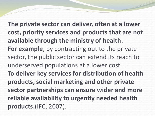 The private sector can deliver, often at a lower cost, priority services and products that are not available through the m...