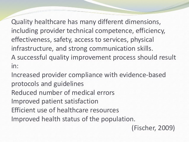 Quality healthcare has many different dimensions, including provider technical competence, efficiency, effectiveness, safe...