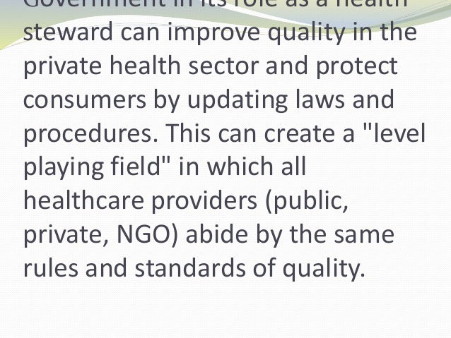 Government in its role as a health steward can improve quality in the private health sector and protect consumers by updat...