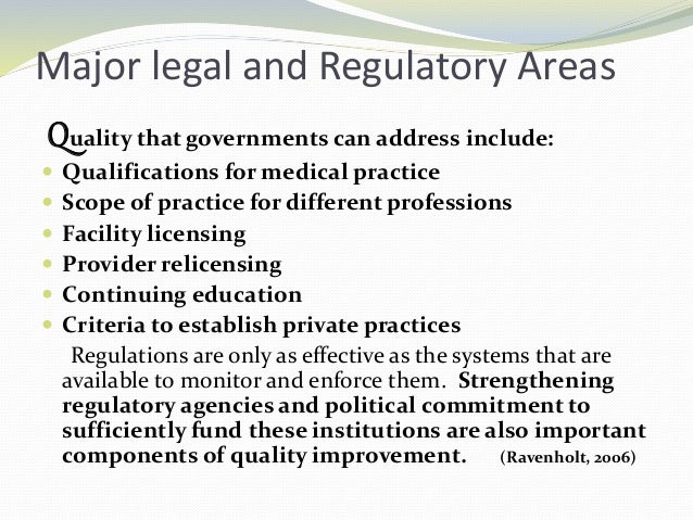 Major legal and Regulatory Areas Quality that governments can address include:  Qualifications for medical practice  Sco...
