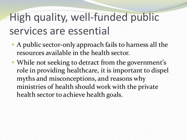 High quality, well-funded public services are essential  A public sector-only approach fails to harness all the resources...