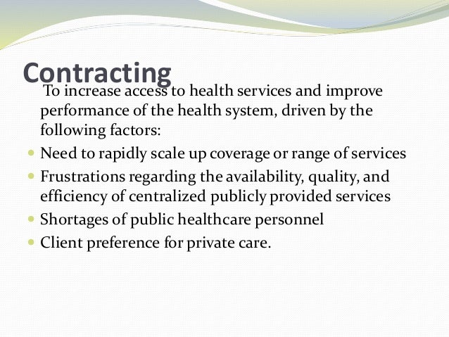 Contracting to Increase Access to Primary Health Services There are two main types of contracting:  Contracting-out, or a...