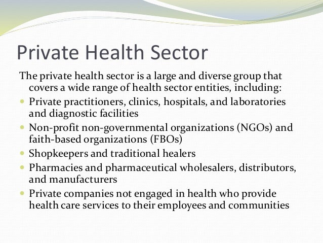 Private Health Sector The private health sector is a large and diverse group that covers a wide range of health sector ent...