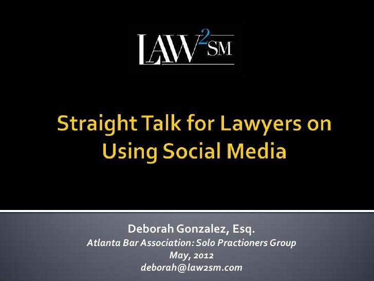 Deborah Gonzalez, Esq.Atlanta Bar Association: Solo Practioners Group                  May, 2012            deborah@law2sm...