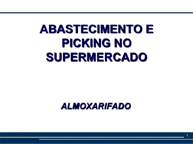 ABASTECIMENTO E   PICKING NO SUPERMERCADO  ALMOXARIFADO                  1