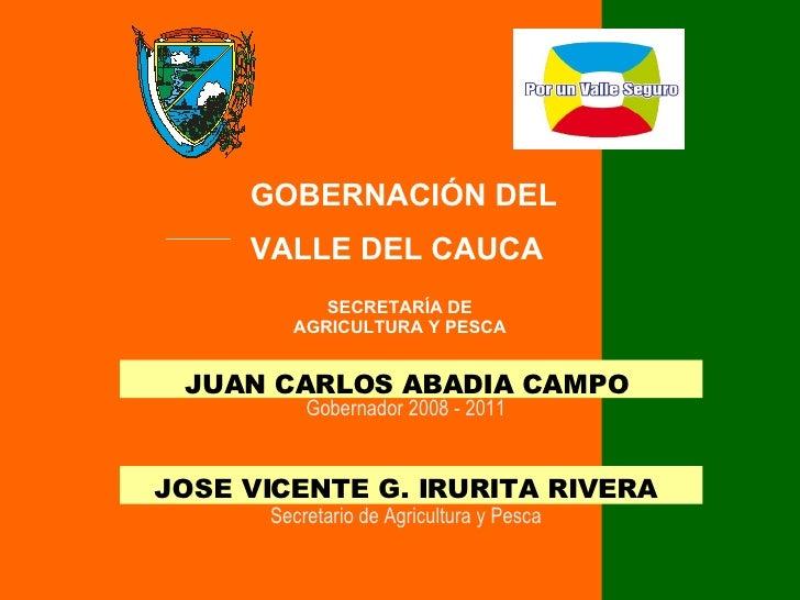 JOSE VICENTE G. IRURITA RIVERA Secretario de Agricultura y Pesca JUAN CARLOS ABADIA CAMPO Gobernador 2008 - 2011 SECRETARÍ...