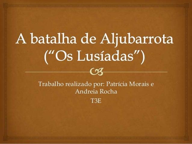 Trabalho realizado por: Patrícia Morais e Andreia Rocha T3E
