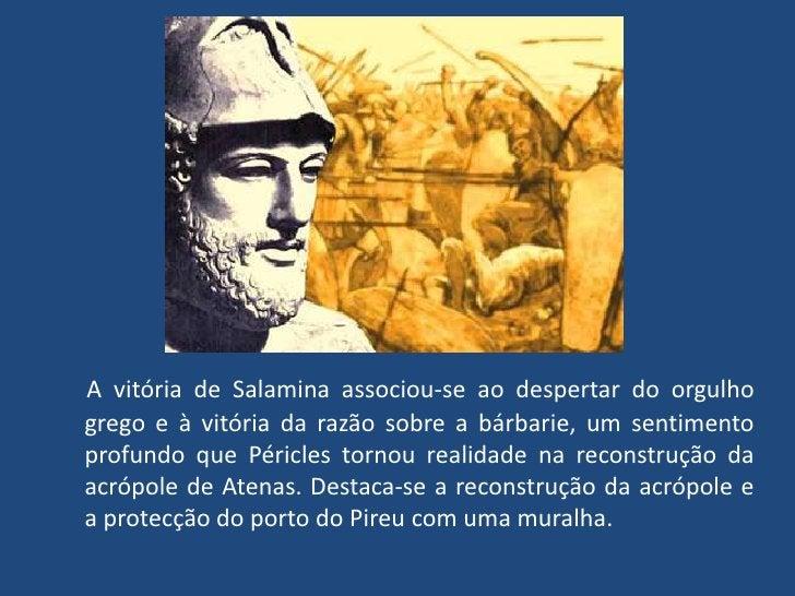 A vitória de Salamina associou-se ao despertar do orgulho grego e à vitória da razão sobre a bárbarie, um sentimento profu...