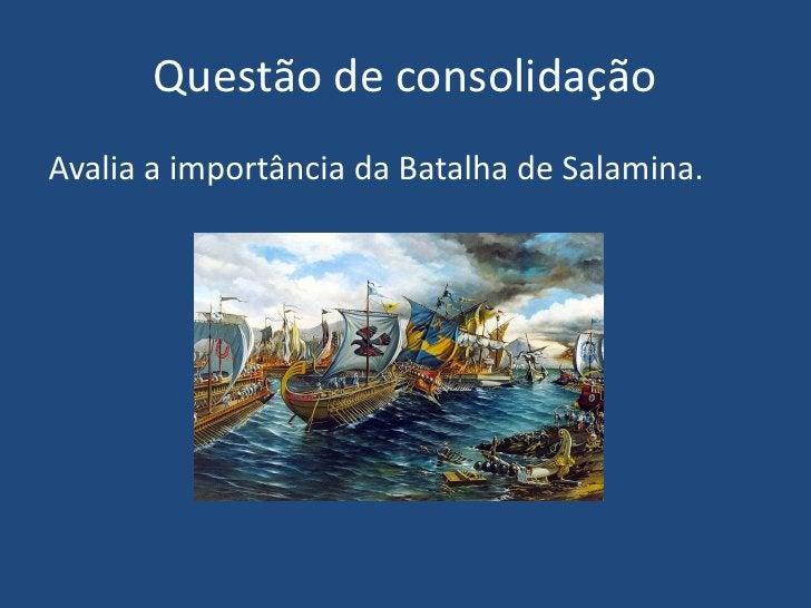 Questão de consolidação<br />Avalia a importância da Batalha de Salamina.<br />