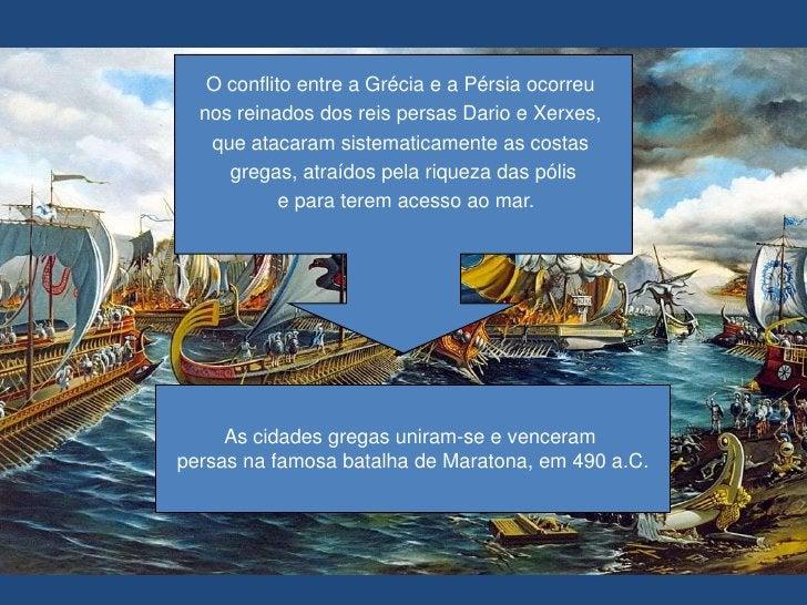 O conflito entre a Grécia e a Pérsia ocorreu <br />nos reinados dos reis persas Dario e Xerxes, <br />que atacaram sistema...