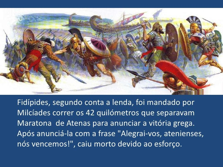 Fidípides, segundo conta a lenda, foi mandado por Milcíades correr os 42 quilómetros que separavam Maratona  de Atenas par...