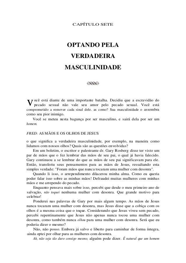 CAPÍTULO SETE                        OPTANDO PELA                           VERDADEIRA                       MASCULINIDADE...
