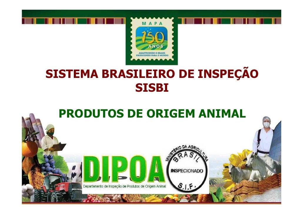 SISTEMA BRASILEIRO DE INSPEÇÃO            SISBI PRODUTOS DE ORIGEM ANIMAL