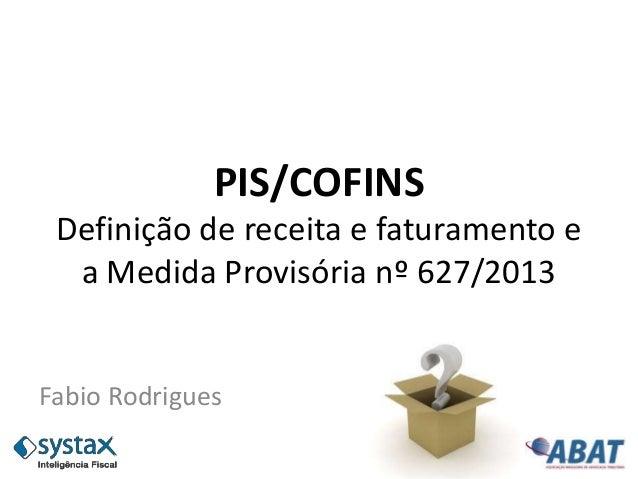 PIS/COFINS Definição de receita e faturamento e a Medida Provisória nº 627/2013 Fabio Rodrigues