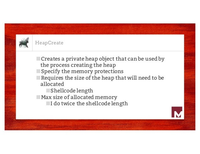 HeapCreate ■Creates a private heap object that can be used by the process creating the heap ■Specify the memory protection...
