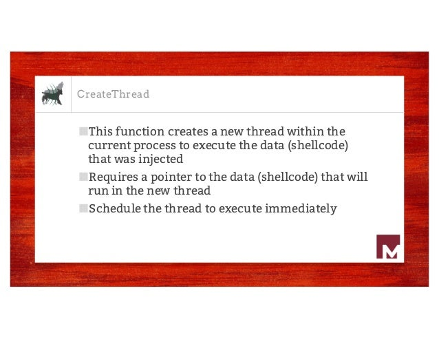 CreateThread ■This function creates a new thread within the current process to execute the data (shellcode) that was injec...