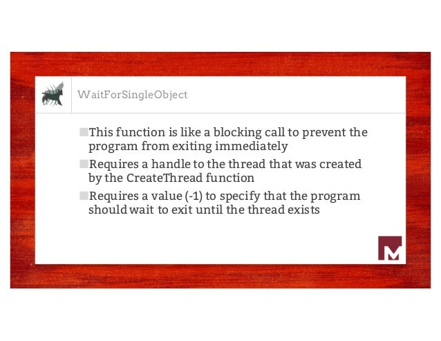 WaitForSingleObject ■This function is like a blocking call to prevent the program from exiting immediately ■Requires a han...