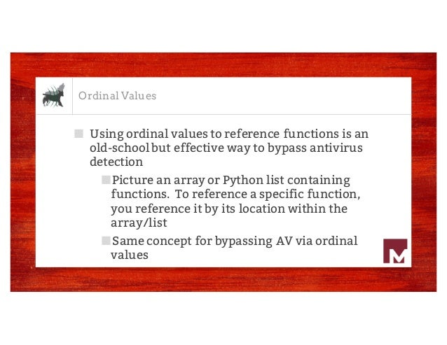 Ordinal Values ■ Rather than calling HeapAlloc or RtlMoveMemory by name, why not reference it by its ordinal value? ■ This...