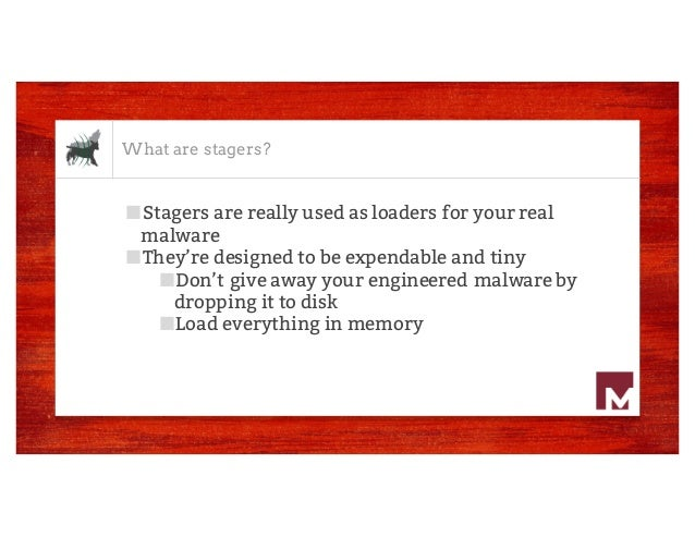 What are stagers? ■Stagers are really used as loaders for your real malware ■They're designed to be expendable and tiny ■D...