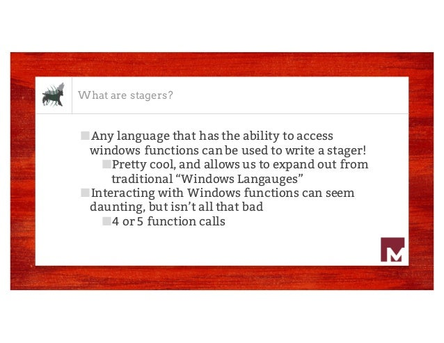 What are stagers? ■Any language that has the ability to access windows functions can be used to write a stager! ■Pretty co...