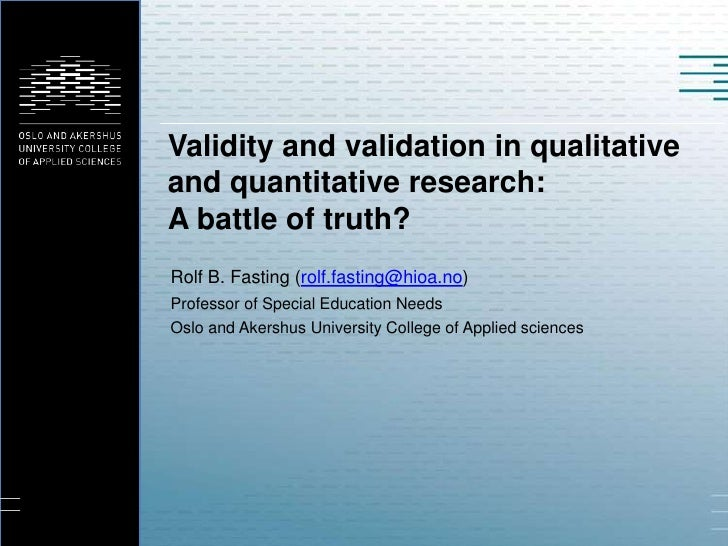 Validity and validation in qualitativeand quantitative research:A battle of truth?Rolf B. Fasting (rolf.fasting@hioa.no)Pr...