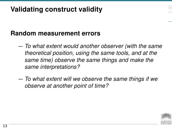 Validating construct validity     Random measurement errors       — To what extent would another observer (with the same  ...