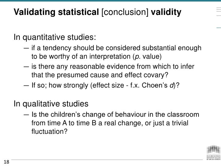 Validating statistical [conclusion] validity     In quantitative studies:       — if a tendency should be considered subst...