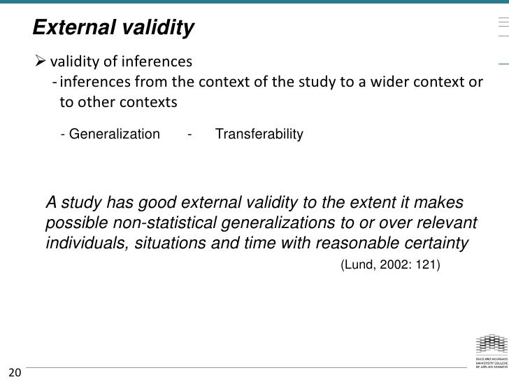 External validity      validity of inferences       - inferences from the context of the study to a wider context or     ...